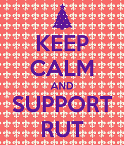 Poster: KEEP CALM AND SUPPORT RUT