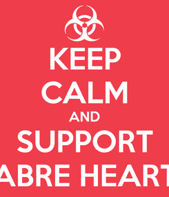 Poster: KEEP CALM AND SUPPORT SABRE HEARTS