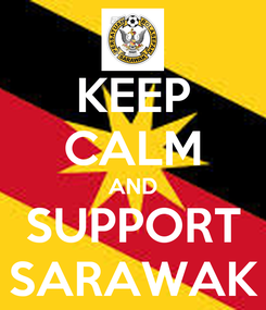 Poster: KEEP CALM AND SUPPORT SARAWAK