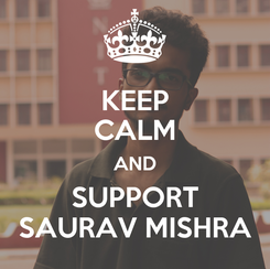 Poster: KEEP CALM AND SUPPORT SAURAV MISHRA