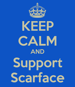 Poster: KEEP CALM AND Support Scarface