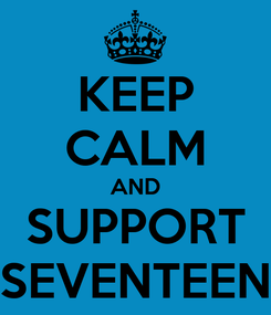 Poster: KEEP CALM AND SUPPORT SEVENTEEN