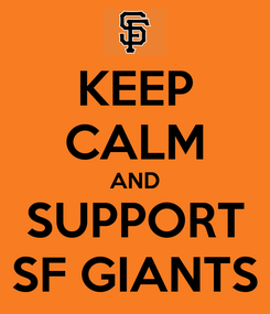 Poster: KEEP CALM AND SUPPORT SF GIANTS