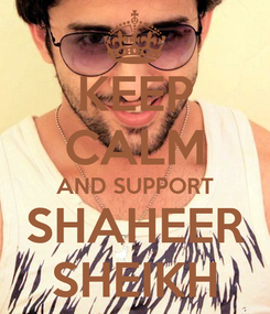 Poster: KEEP CALM AND SUPPORT SHAHEER SHEIKH