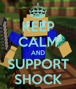 Poster: KEEP CALM AND SUPPORT SHOCK