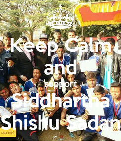Poster: Keep Calm and support Siddhartha Shishu Sadan