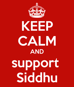 Poster: KEEP CALM AND support  Siddhu