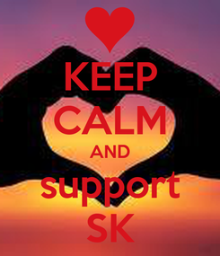 Poster: KEEP CALM AND support SK