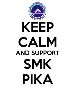 Poster: KEEP CALM AND SUPPORT SMK PIKA