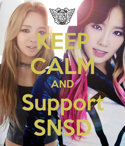 Poster: KEEP CALM AND Support SNSD