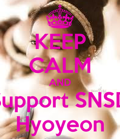 Poster: KEEP CALM AND Support SNSD Hyoyeon