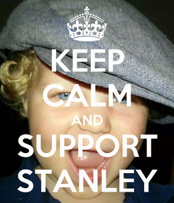 Poster: KEEP CALM AND SUPPORT STANLEY