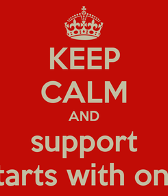 Poster: KEEP CALM AND support starts with one