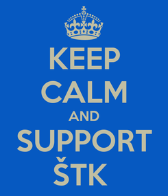 Poster: KEEP CALM AND SUPPORT ŠTK