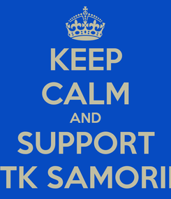 Poster: KEEP CALM AND SUPPORT STK SAMORIN