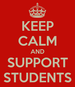 Poster: KEEP CALM AND SUPPORT STUDENTS
