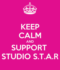 Poster: KEEP CALM AND SUPPORT  STUDIO S.T.A.R