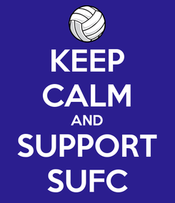 Poster: KEEP CALM AND SUPPORT SUFC