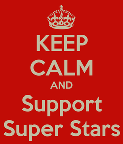 Poster: KEEP CALM AND Support Super Stars