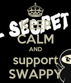Poster: KEEP CALM AND support SWAPPY
