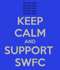 Poster: KEEP CALM AND SUPPORT  SWFC