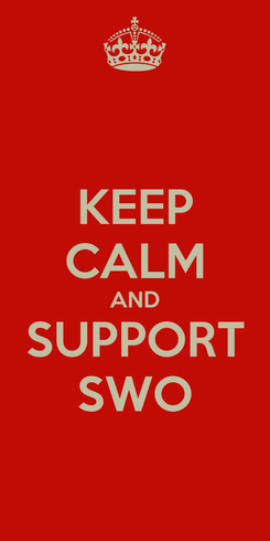 Poster: KEEP CALM AND SUPPORT SWO
