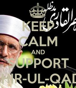 Poster: KEEP CALM AND SUPPORT TAHIR-UL-QADRI