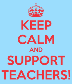 Poster: KEEP CALM AND SUPPORT TEACHERS!