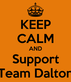 Poster: KEEP CALM AND Support Team Dalton