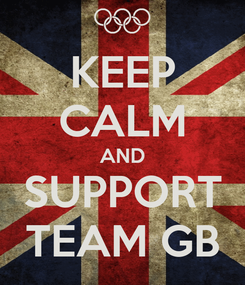Poster: KEEP CALM AND SUPPORT TEAM GB