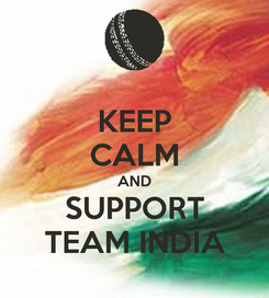 Poster: KEEP CALM AND SUPPORT TEAM INDIA