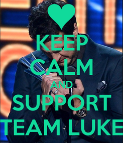 Poster: KEEP CALM AND SUPPORT TEAM LUKE