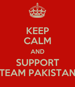 Poster: KEEP CALM AND SUPPORT TEAM PAKISTAN