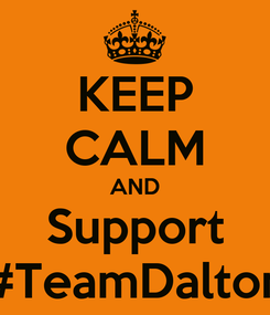 Poster: KEEP CALM AND Support #TeamDalton