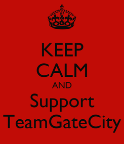 Poster: KEEP CALM AND Support TeamGateCity