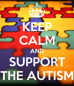 Poster: KEEP CALM AND SUPPORT THE AUTISM