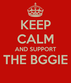 Poster: KEEP CALM AND SUPPORT THE BGGIE