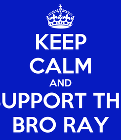 Poster: KEEP CALM AND SUPPORT THE BRO RAY