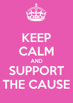 Poster: KEEP CALM AND SUPPORT THE CAUSE