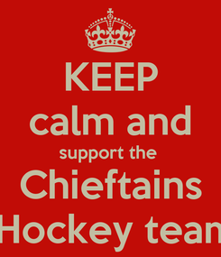 Poster: KEEP calm and support the   Chieftains   Hockey team