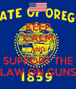Poster: KEEP CALM AND SUPPORT THE LAW ON GUNS