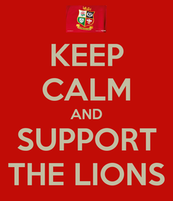Poster: KEEP CALM AND SUPPORT THE LIONS