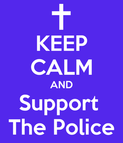 Poster: KEEP CALM AND Support  The Police