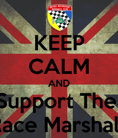 Poster: KEEP CALM AND Support The  Race Marshals