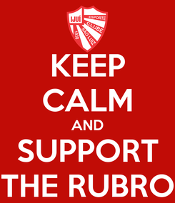 Poster: KEEP CALM AND SUPPORT THE RUBRO