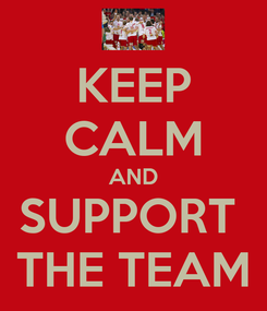 Poster: KEEP CALM AND SUPPORT  THE TEAM