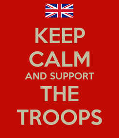 Poster: KEEP CALM AND SUPPORT THE TROOPS