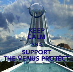 Poster: KEEP CALM AND SUPPORT THE VENUS PROJECT