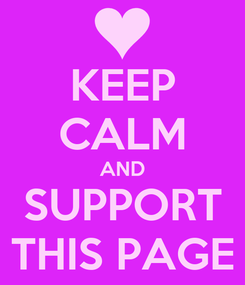 Poster: KEEP CALM AND SUPPORT THIS PAGE