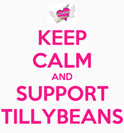 Poster: KEEP CALM AND SUPPORT TILLYBEANS